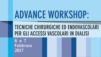 Advance Workshop: tecniche chirurgiche ed endovascolari per gli accessi vascolari in dialisi